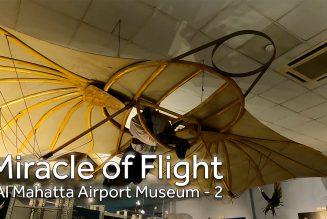 The Miracle of Flight – Al Mahatta Airport Museum – Part 2/2