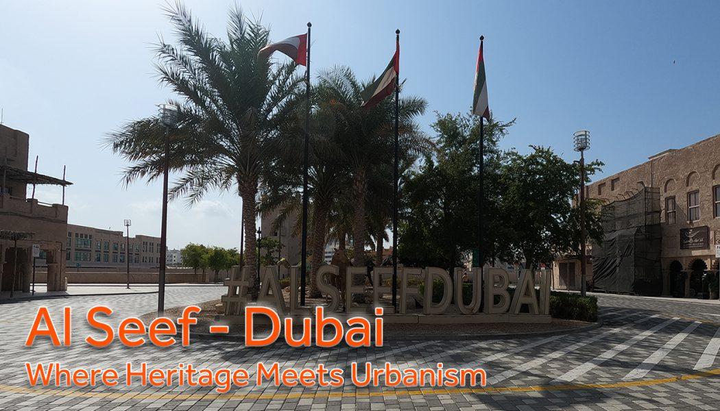 Al Seef Dubai – Where Heritage Meets Urbanism